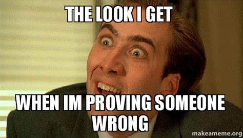 The Look Meme - the look i get when im proving someone wrong sarcastic