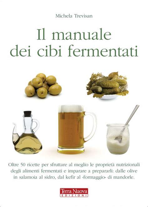 alimenti fermentati manuale dei cibi fermentati