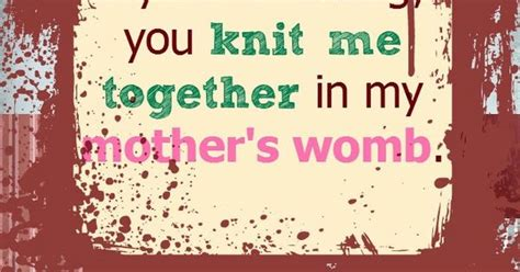 you knit me together psalm 139 13 you knit me together in my s womb http