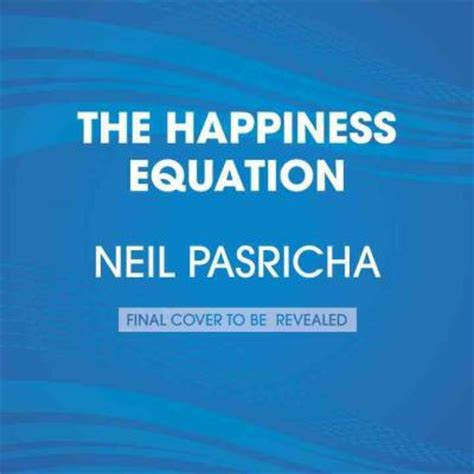 the happiness equation want the happiness equation want nothing do anything have everything neil pasricha neil