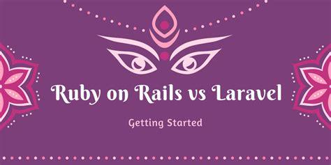 laravel tutorial getting started ruby on rails vs laravel getting started