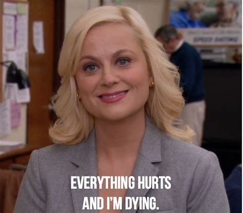 Im Dying quot leslie knope everything hurts and i m dying quot by
