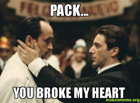 My Heart Meme - pack you broke my heart make a meme