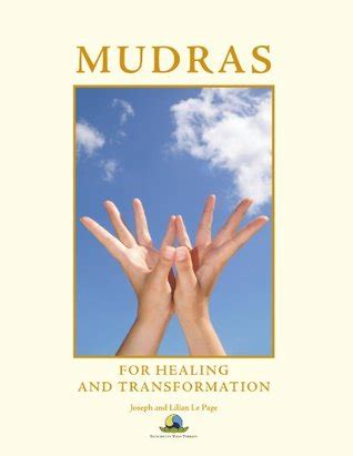 mudras for two books mudras for healing and transformation by joseph le page