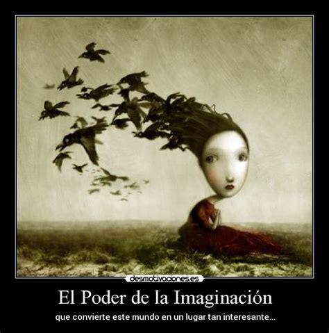 el poder de las 8467032618 el poder de la imaginaci 243 n desmotivaciones