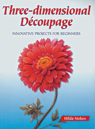 Decoupage For Beginners - three dimensional decoupage innovative projects for