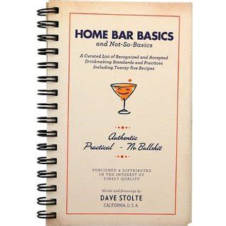 home bar basics and not so basics by dave stolte
