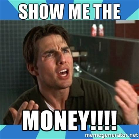 Show Me Some Memes - show me the money jerry maguire meme generator