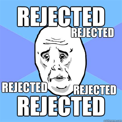 Rejection Meme - rejected memes image memes at relatably com
