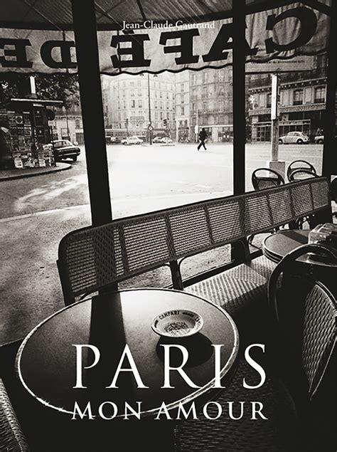 libro paris mon amour libros imprescindibles en blanco y negro cultura fotogr 225 fica