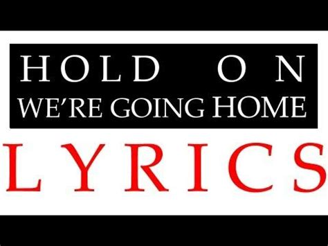 hold on we re going home lyrics is the