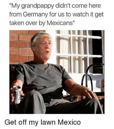 Get Off My Lawn Meme - funny mexico memes of 2016 on sizzle memes