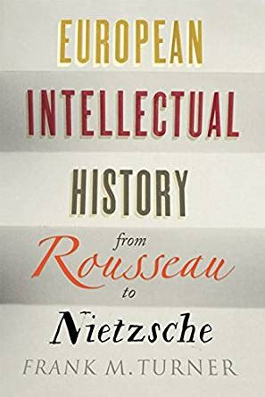 european intellectual history from rousseau to nietzsche kindle edition by frank m turner