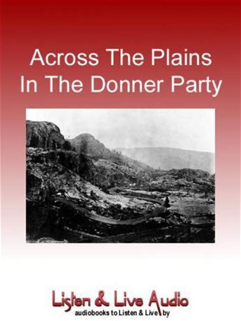 across the plains in the donner a personal narrative of the overland trip to california books listen to across the plains in the donner by