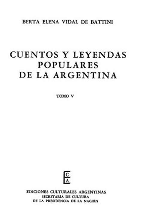 cuentos y leyendas de 8466713174 cuentos y leyendas populares de la argentina tomo 5 biblioteca virtual miguel de cervantes