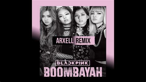 blackpink remix blackpink boombayah arxell remix youtube