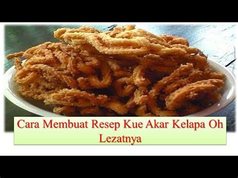 cara membuat kue akar kelapa cara membuat kue akar kelapa oh lezatnya gurih youtube