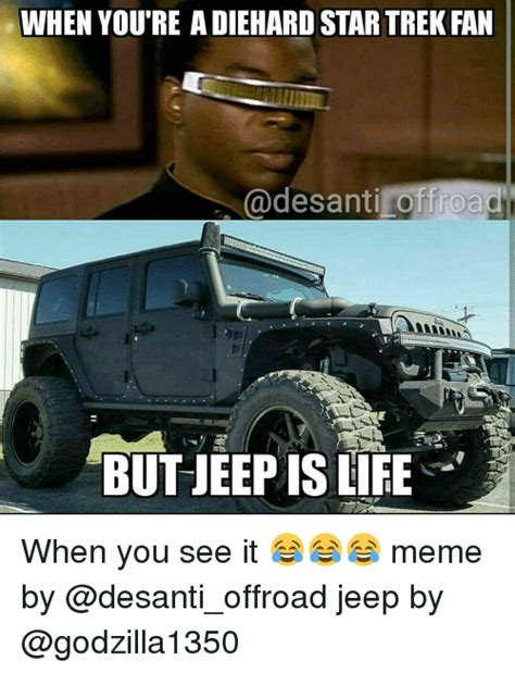 Off Road Memes - when youtre adiehard star trek fan offroad but jeepis life