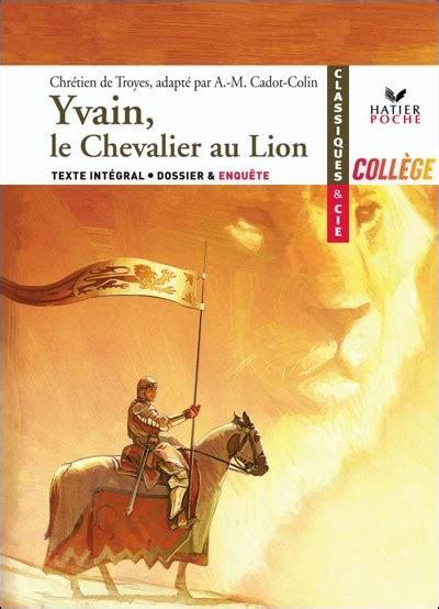 le chevalier au lion couvertures images et illustrations de yvain ou le chevalier au lion de chr 233 tien de troyes