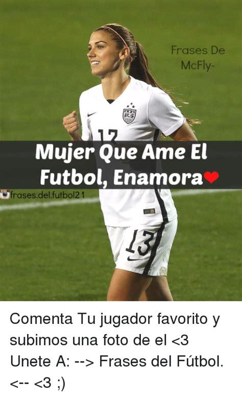 frases de amor para america futbol frases de mcfly mujer que ame el futbol enamora c frases
