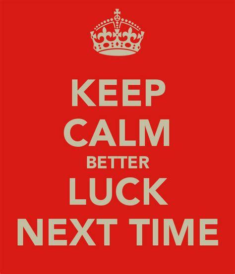Better Luck Next Time 2 by Keep Calm Better Luck Next Time Poster Ronnelmagana