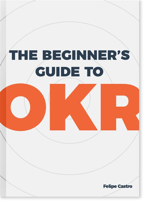 the beginner s guide to okr felipe castro felipe castro