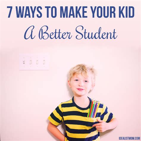7 Ways To Make Your by 7 Ways To Make Your Kid A Better Student By The Reformed