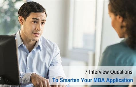 What Questions To Ask Your Mba Interviewer by 7 Questions To Smarten Your Mba Application