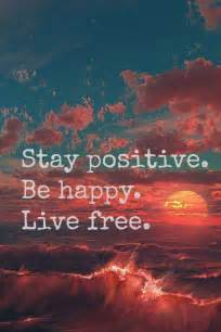 stay positive quotes and live free