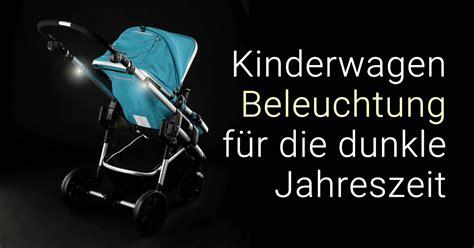 beleuchtung kinderwagen kinderwagen beleuchtung f 252 r die dunkle jahreszeit