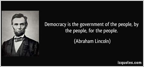 abraham lincoln about democracy democracy is the government of the by the