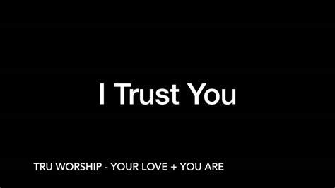 I Trust You i trust you tru worship