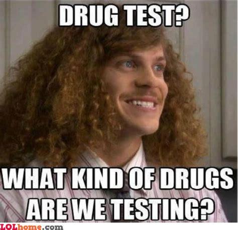 Drug Memes - drug test funny pic