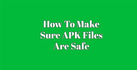 how to create apk file how to make sure apk files are safe file conversion