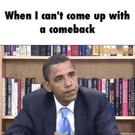 Comeback Memes - when i can t come up with a comeback memes com