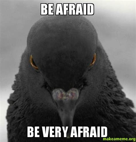 Afraid Meme - be afraid be very afraid make a meme