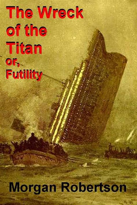 the wreck of the titan by robertson titanic mystery a prophecy of the tragedy denver