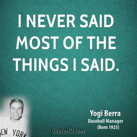 The Things You Would Said quotes by yogi berra quotesgram