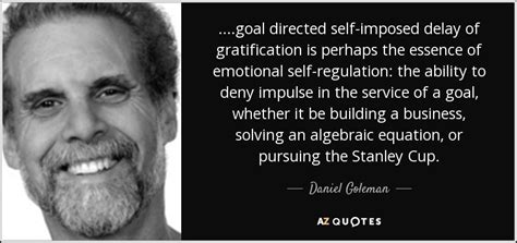 Emotional Self daniel goleman quote goal directed self imposed delay