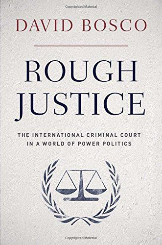 justice the international criminal court in a world of power politics books nonfiction book review justice the international