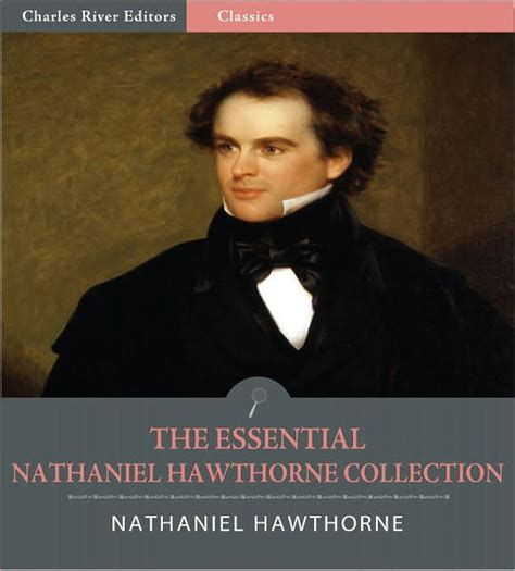 nathaniel hawthorne quick biography the essential collection of nathaniel hawthorne s works
