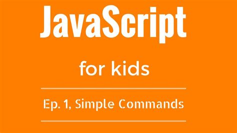 javascript tutorial easy javascript tutorial for kids ep 1 simple commands