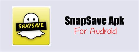 snapsave apk snapsave apk 100 working snapchat saver
