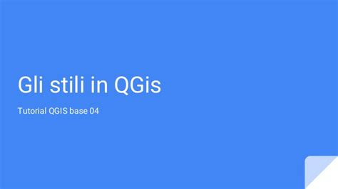 qgis tutorial ppt come iniziare da zero con qgis base 04 stili