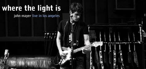 Where The Light Is Mayer by I Don T Think I M Going To Go To La Anymore Misguided Thoughts