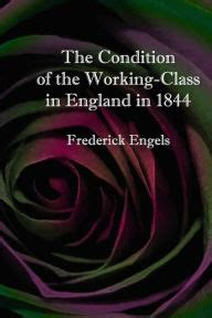 condition of working class in england the condition of the working class in england in 1844 by