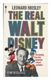 biography book on walt disney the real walt disney a biography by leonard mosley