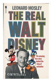 biography book walt disney the real walt disney a biography by leonard mosley