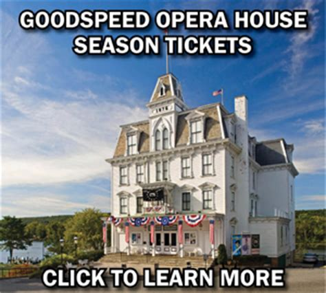 goodspeed opera house seating plan goodspeed musicals season tickets for our lineup of musical theatre
