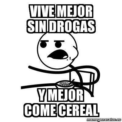 Cereal Meme Generator - meme cereal guy vive mejor sin drogas y mejor come